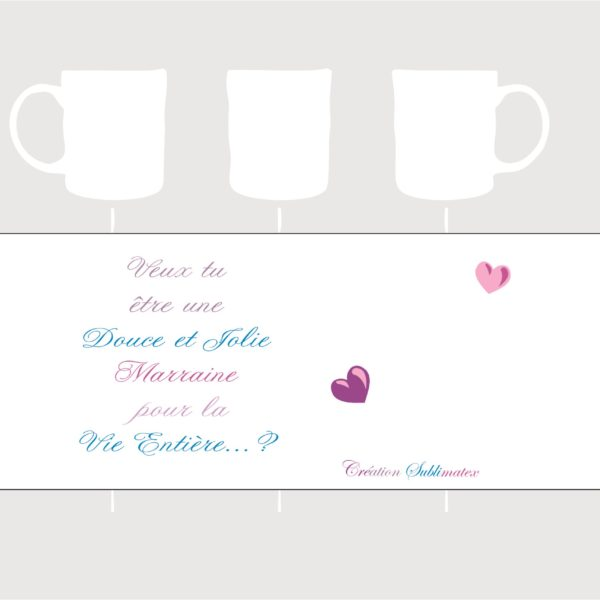 mug porcelaine avec l'inscription veux tu être une douce et jolie Marraine pour la vie entière en rajoutant une photo entre les coeur une création sublimaetx